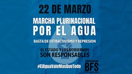 Marcha plurinacional en el #DíaMundialDelAgua denunciará el saqueo extractivista